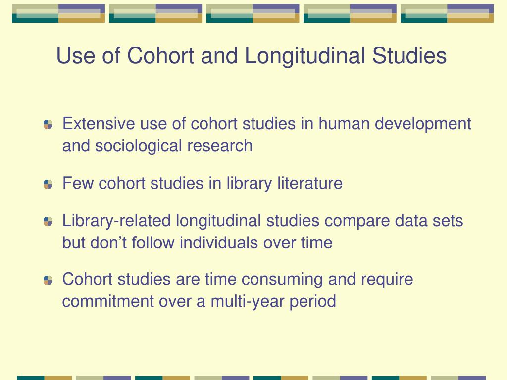Use of Cohort and Longitudinal Studies