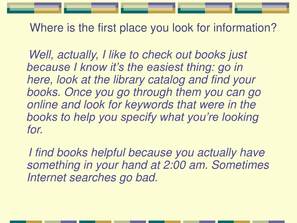 Where is the first place you look for information?