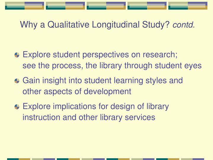 Why a qualitative longitudinal study contd