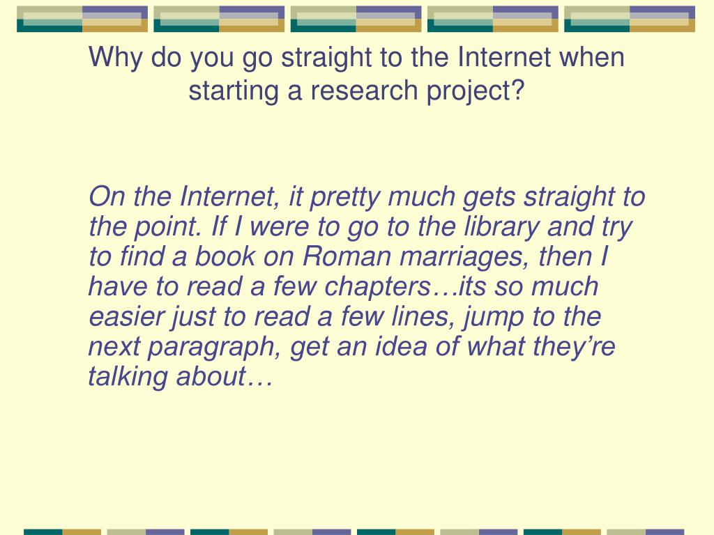Why do you go straight to the Internet when starting a research project?
