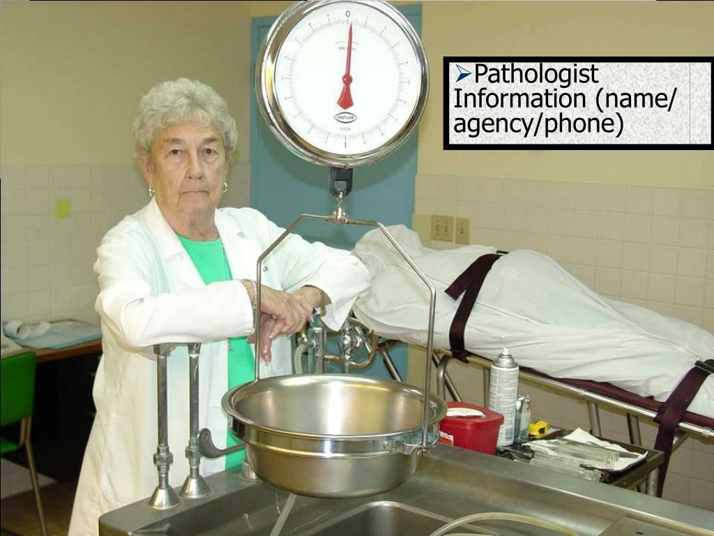 Pathologist Information (name/ agency/phone)