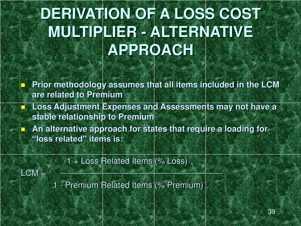 DERIVATION OF A LOSS COST MULTIPLIER - ALTERNATIVE APPROACH