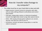 how do i transfer video footage to my computer