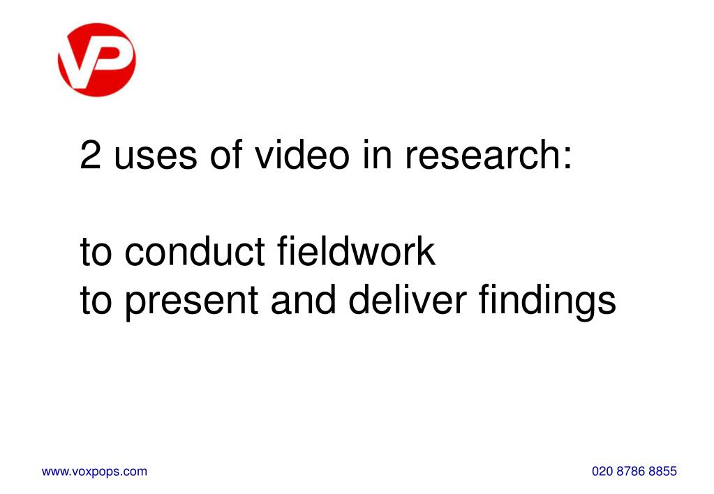 2 uses of video in research: