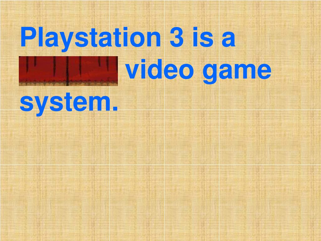 Playstation 3 is a popular video game system.