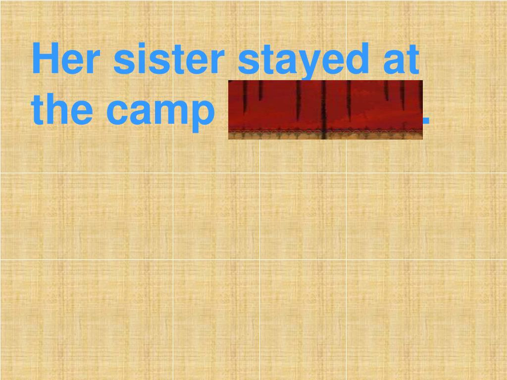 Her sister stayed at the camp overnight.