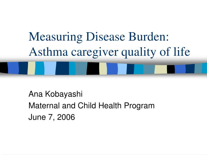 Measuring disease burden asthma caregiver quality of life