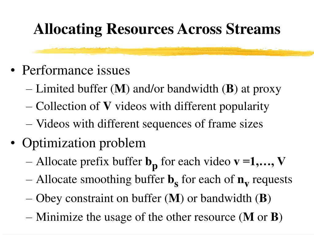 Allocating Resources Across Streams