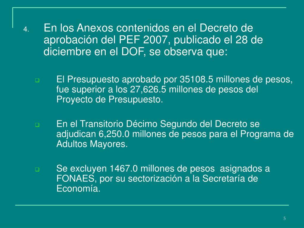 En los Anexos contenidos en el Decreto de aprobación del PEF 2007, publicado el 28 de diciembre en el DOF, se observa que: