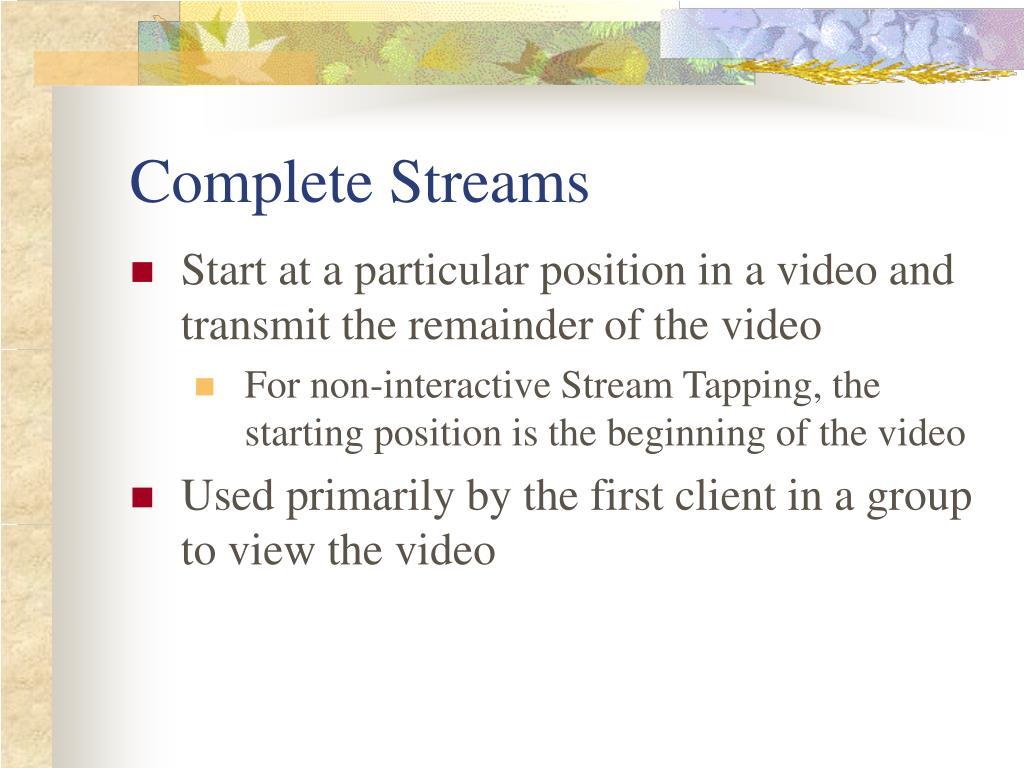 Complete Streams