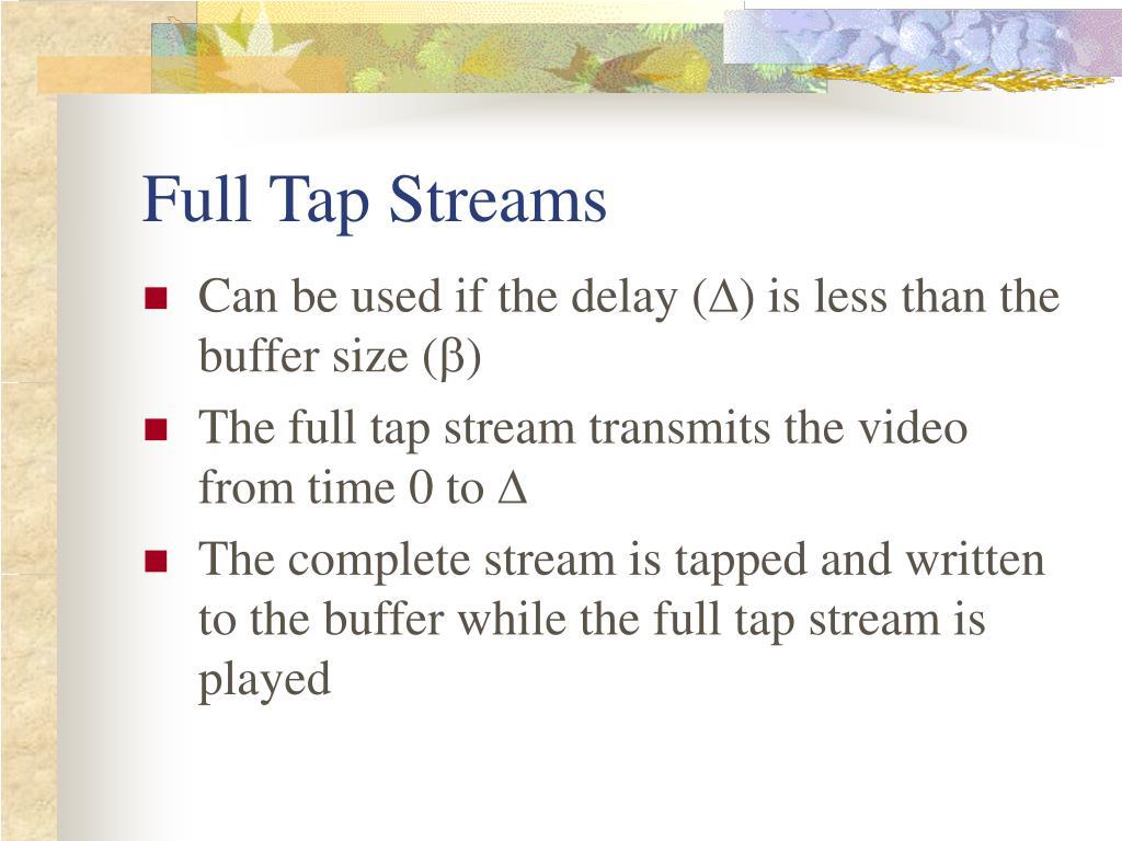 Full Tap Streams