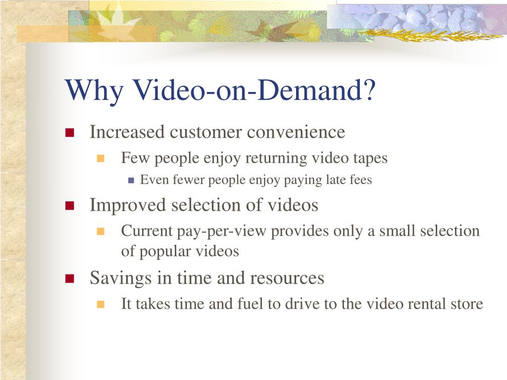 Why Video-on-Demand?