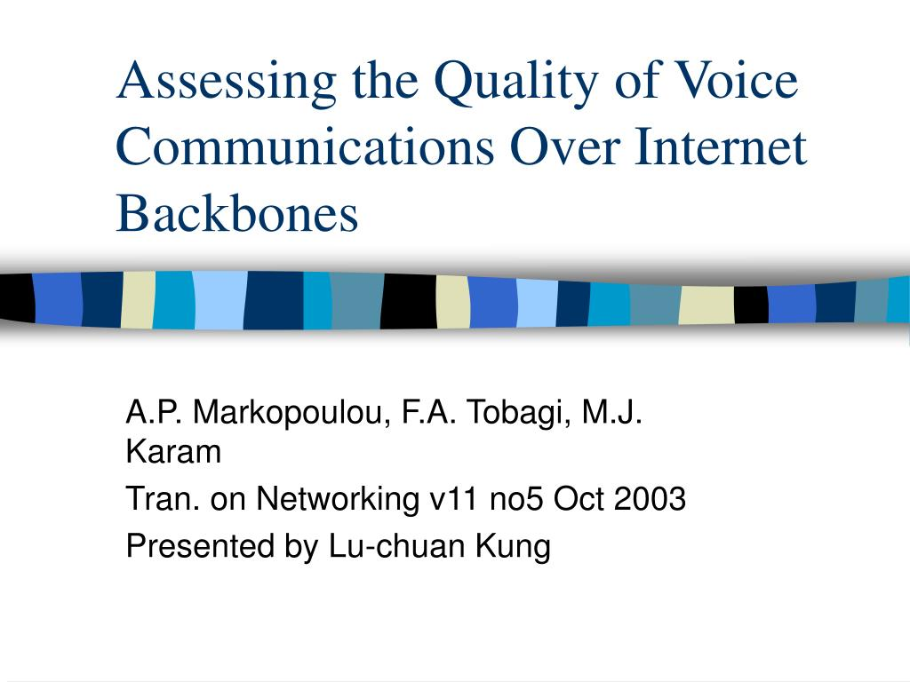 Assessing the Quality of Voice Communications Over Internet Backbones