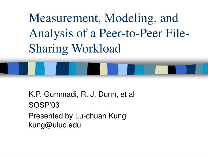 Measurement modeling and analysis of a peer to peer file sharing workload