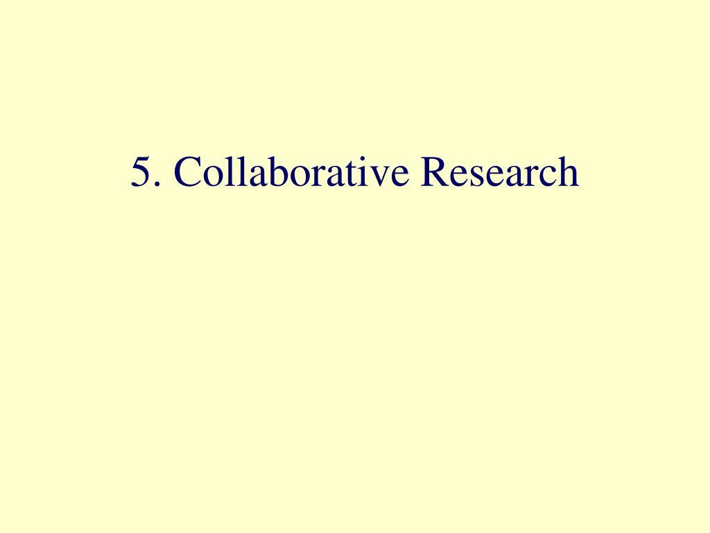 5. Collaborative Research
