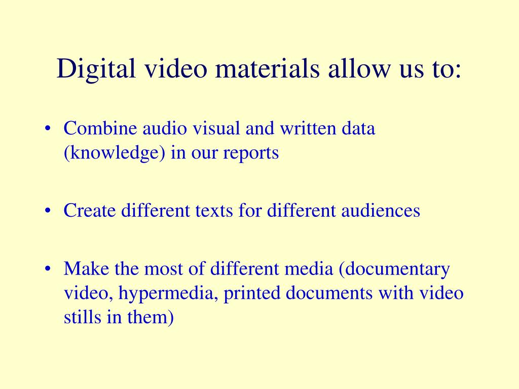Digital video materials allow us to: