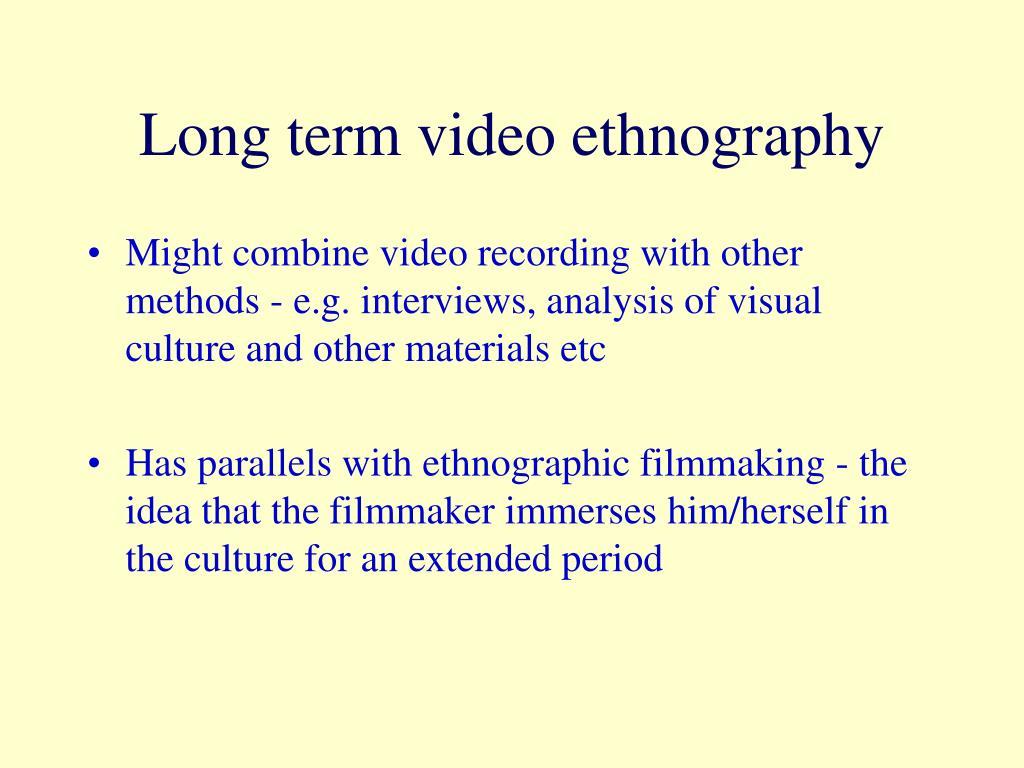 Long term video ethnography