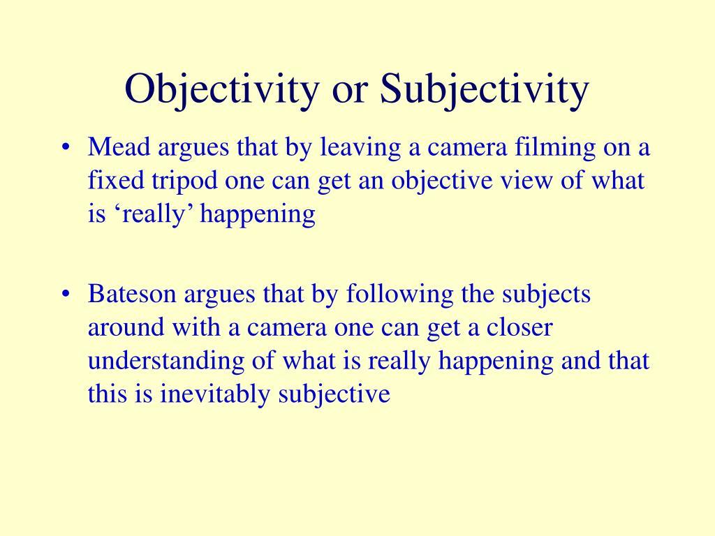 Objectivity or Subjectivity