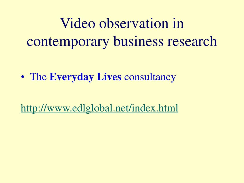 Video observation in contemporary business research