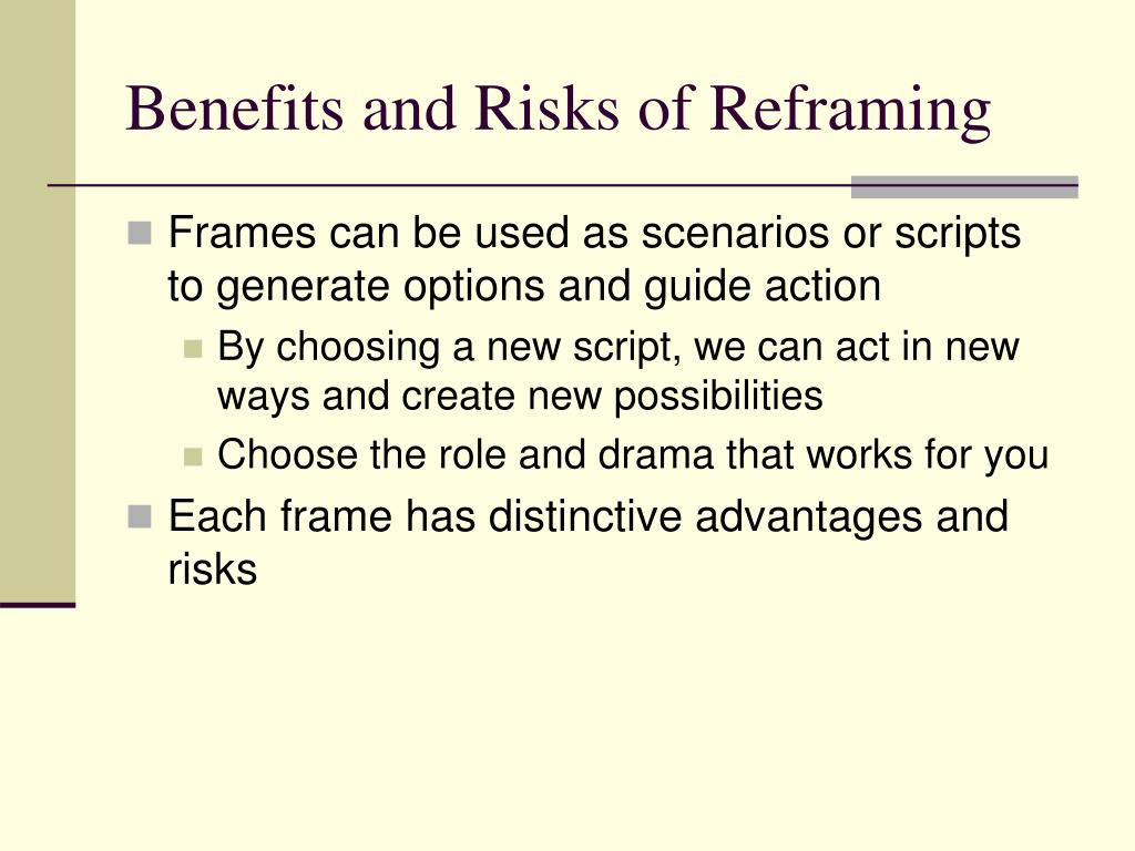 Benefits and Risks of Reframing