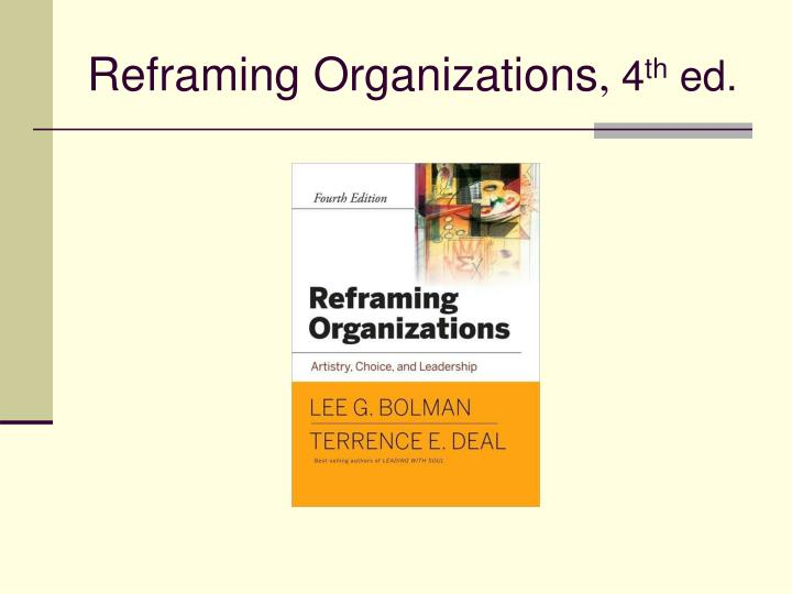 Reframing organizations 4 th ed