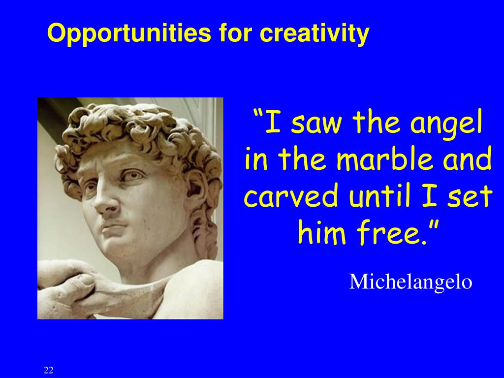 Opportunities for creativity