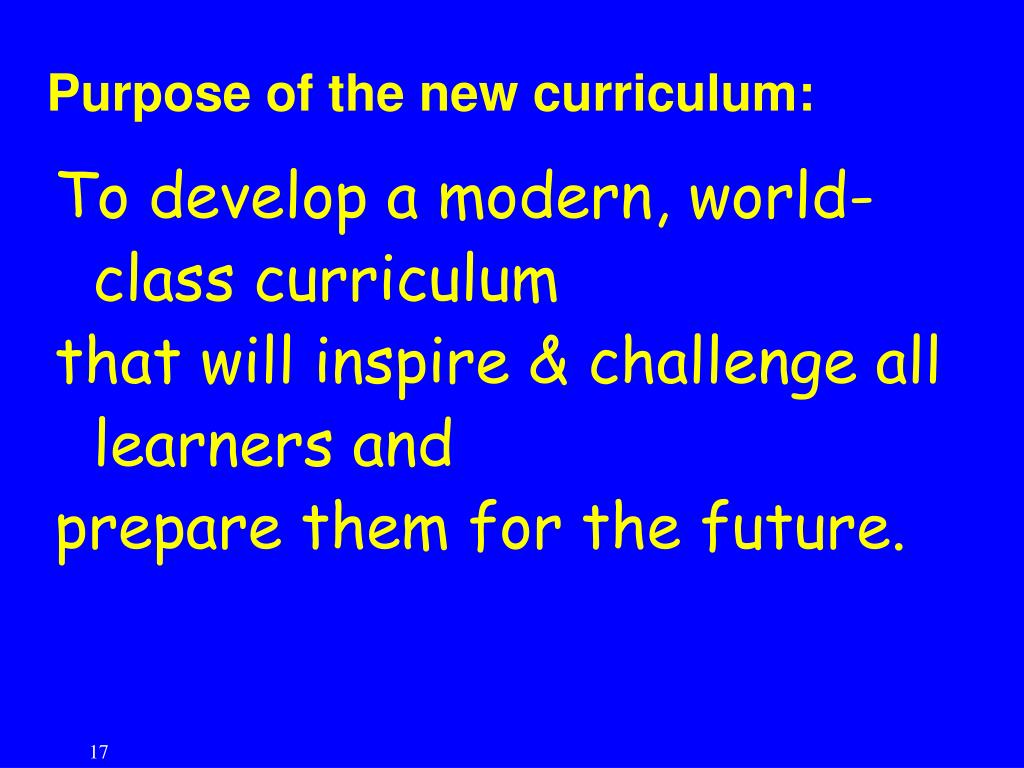 Purpose of the new curriculum: