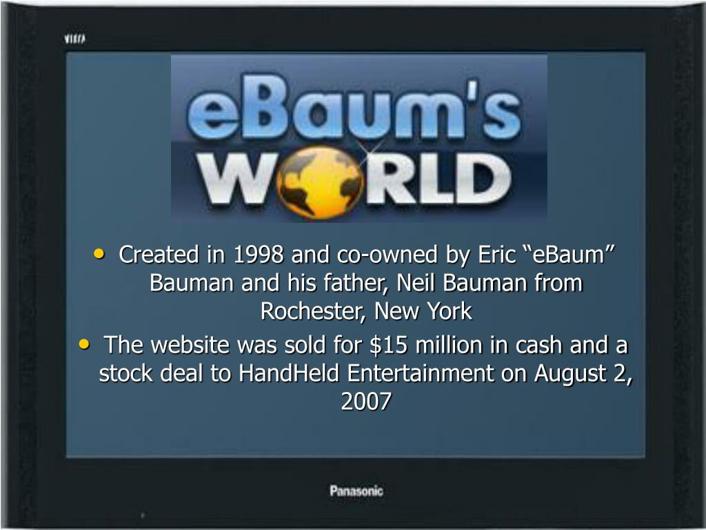 "Created in 1998 and co-owned by Eric ""eBaum"" Bauman and his father, Neil Bauman from Rochester, New York"
