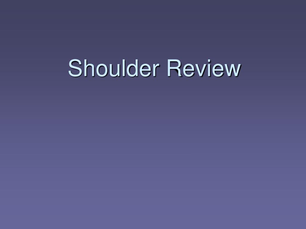 Shoulder Review