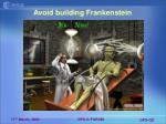 avoid building frankenstein