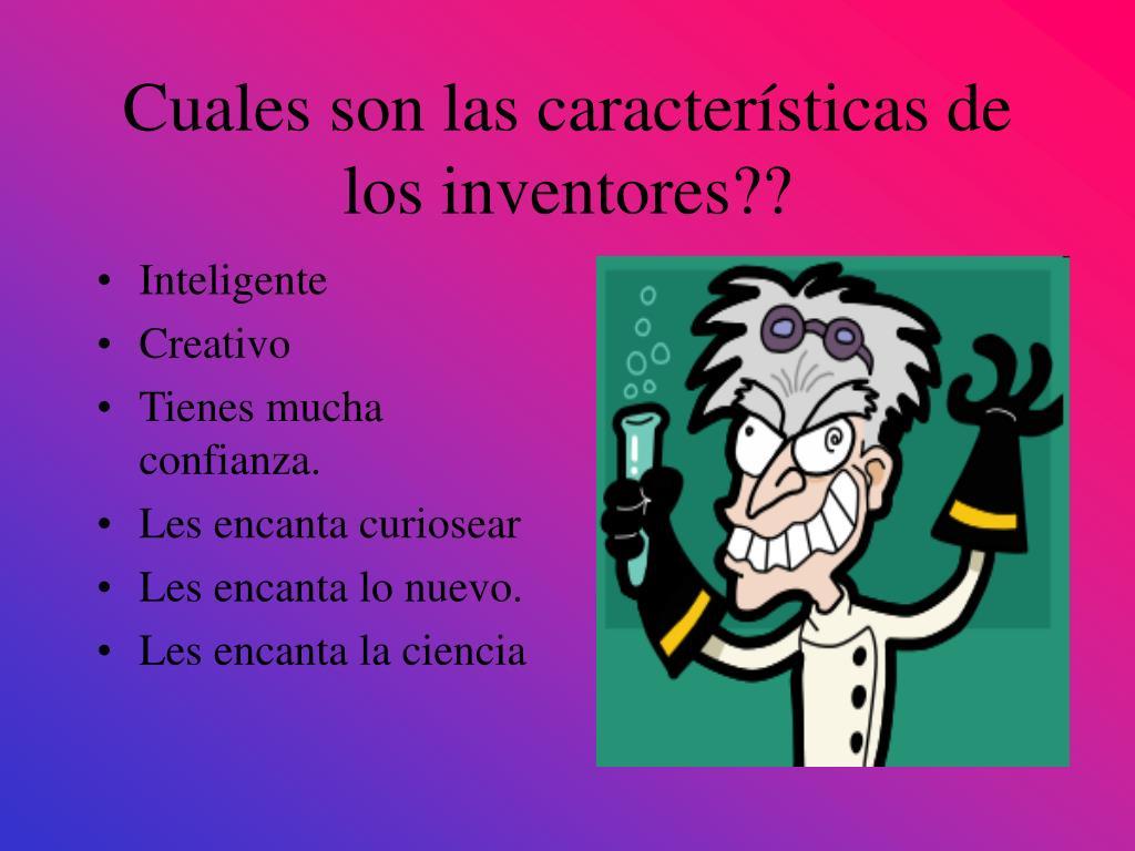 Cuales son las características de los inventores??