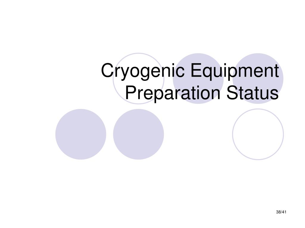 Cryogenic Equipment Preparation Status
