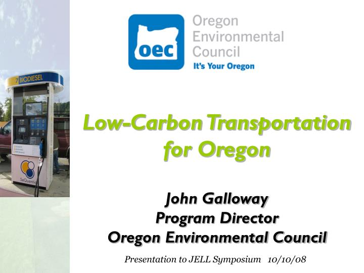 Low carbon transportation for oregon john galloway program director oregon environmental council