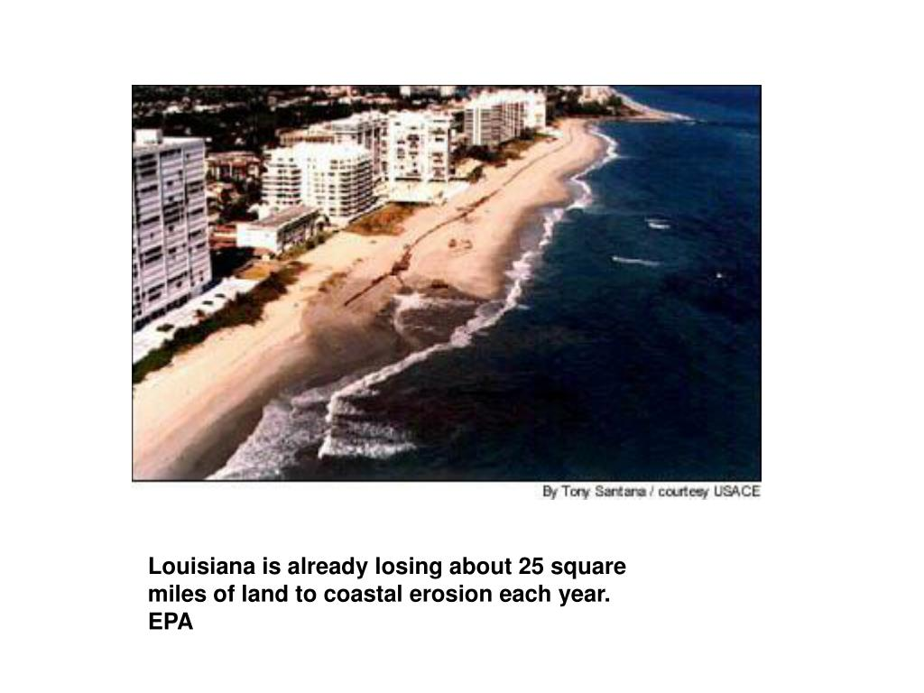 Louisiana is already losing about 25 square miles of land to coastal erosion each year. EPA
