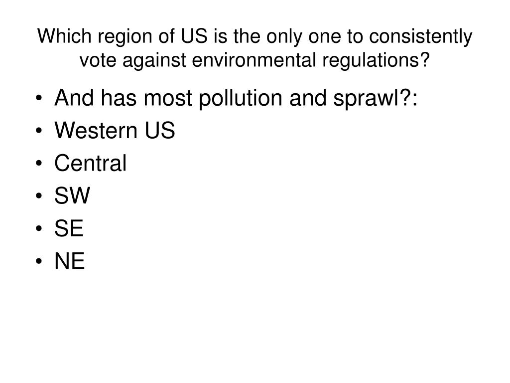 Which region of US is the only one to consistently vote against environmental regulations?