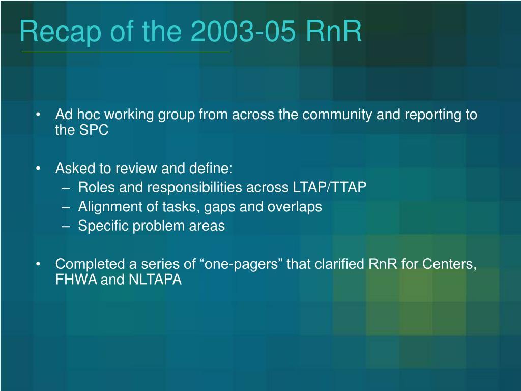 Recap of the 2003-05 RnR