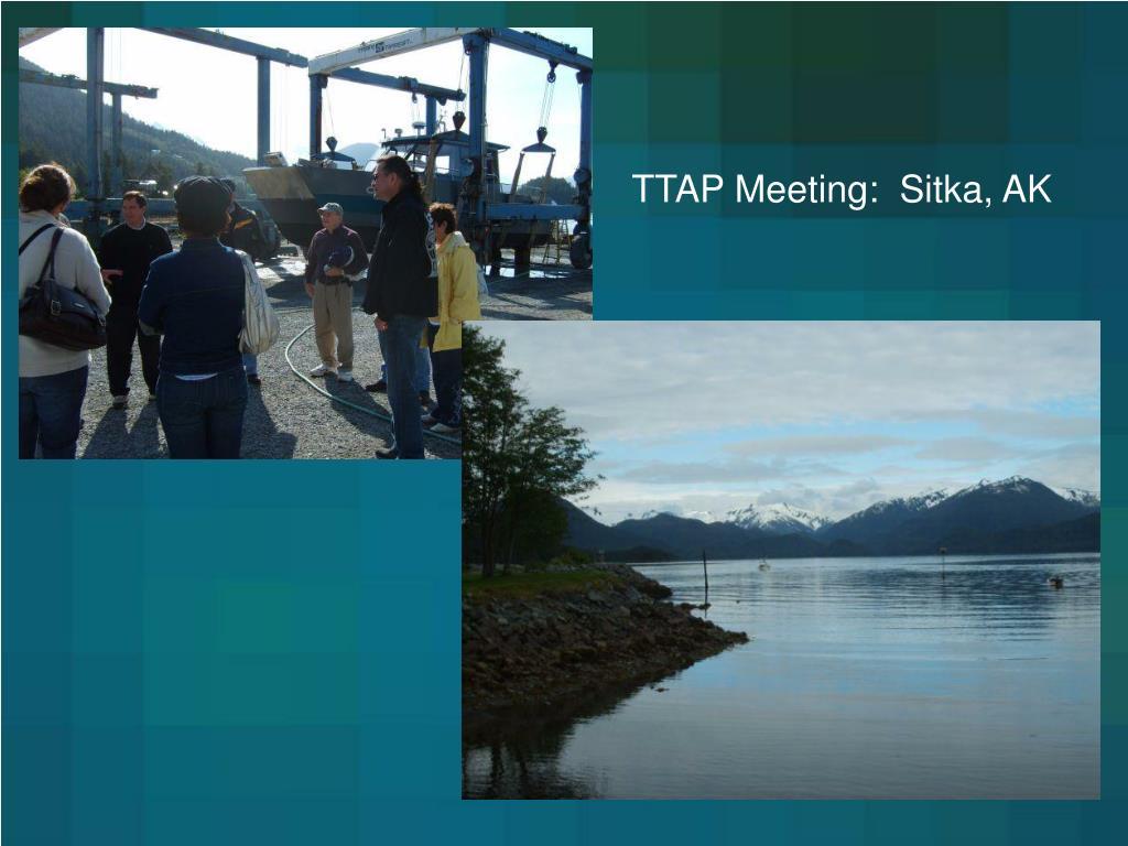 TTAP Meeting:  Sitka, AK