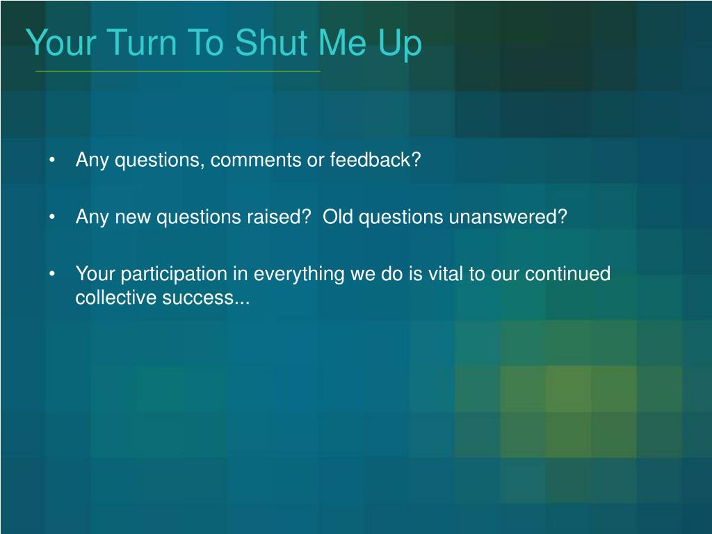 Your Turn To Shut Me Up