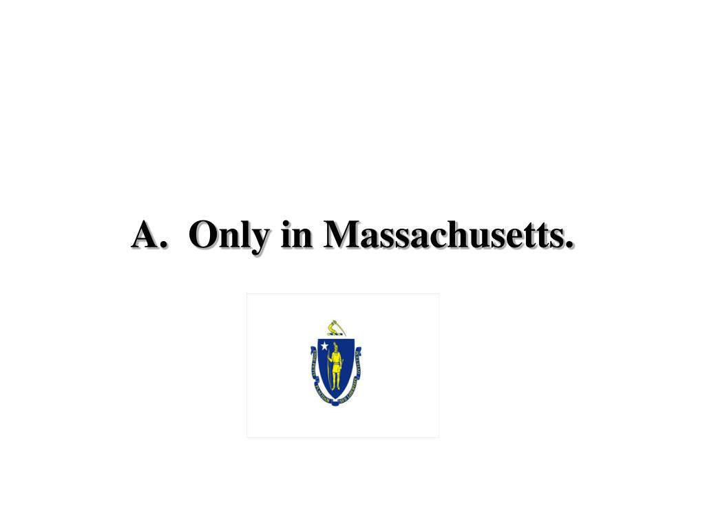 A.  Only in Massachusetts.