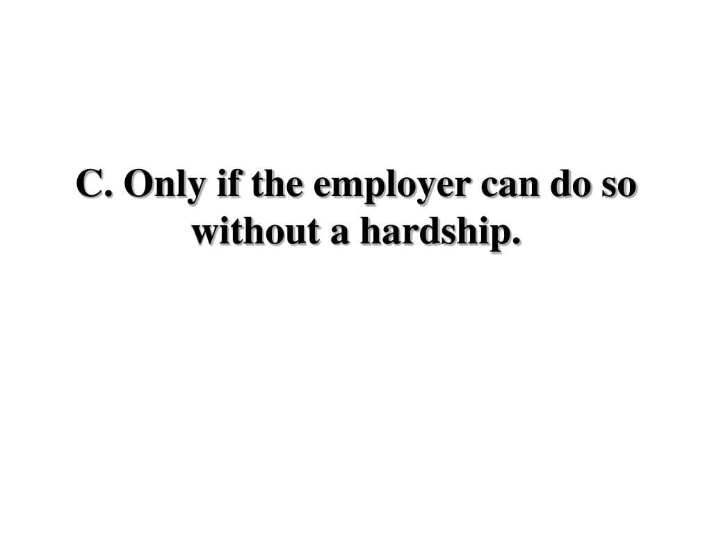 C. Only if the employer can do so without a hardship.