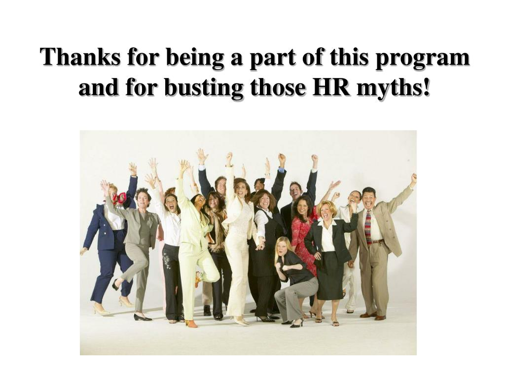 Thanks for being a part of this program and for busting those HR myths!