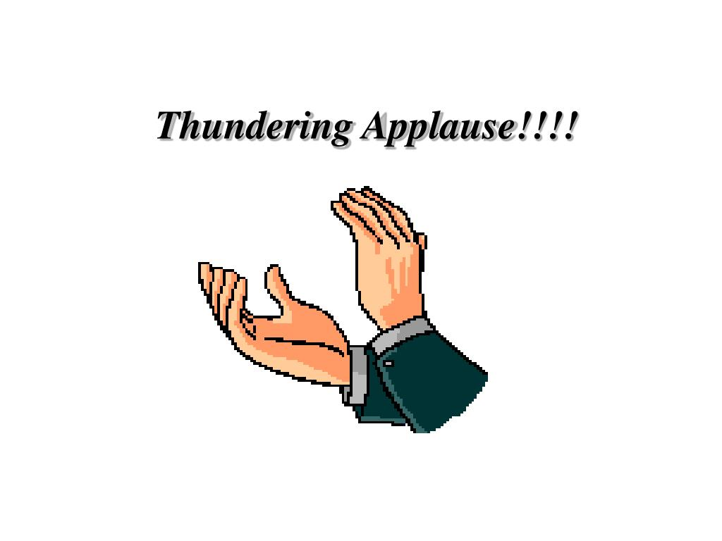 Thundering Applause!!!!