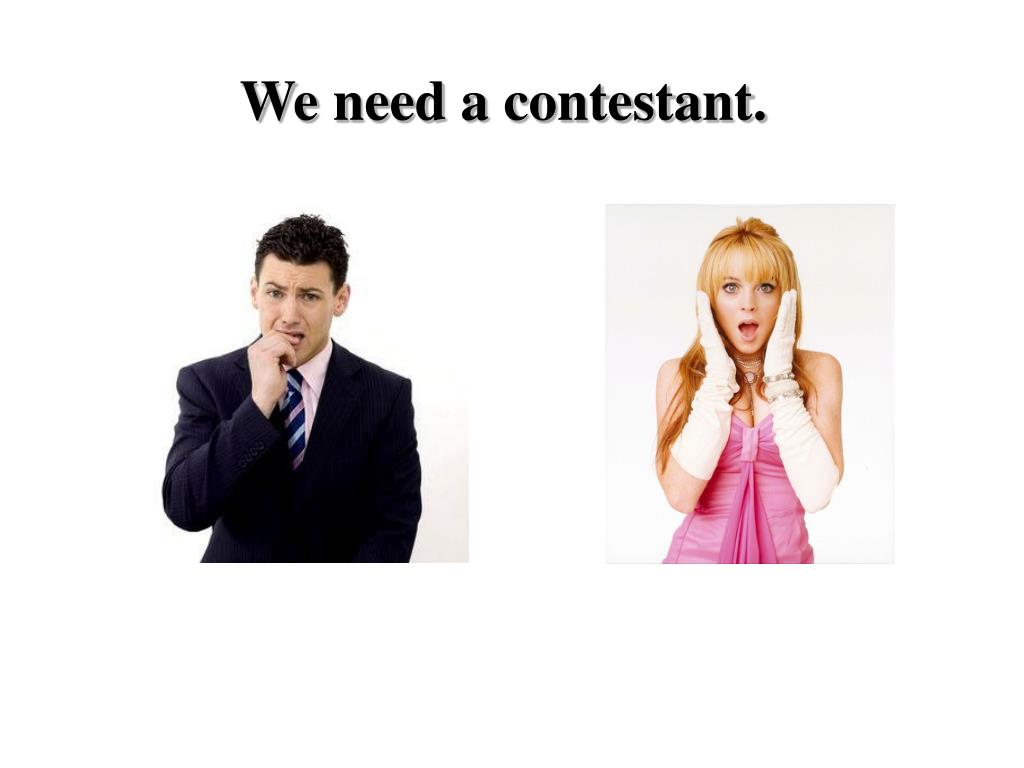 We need a contestant.