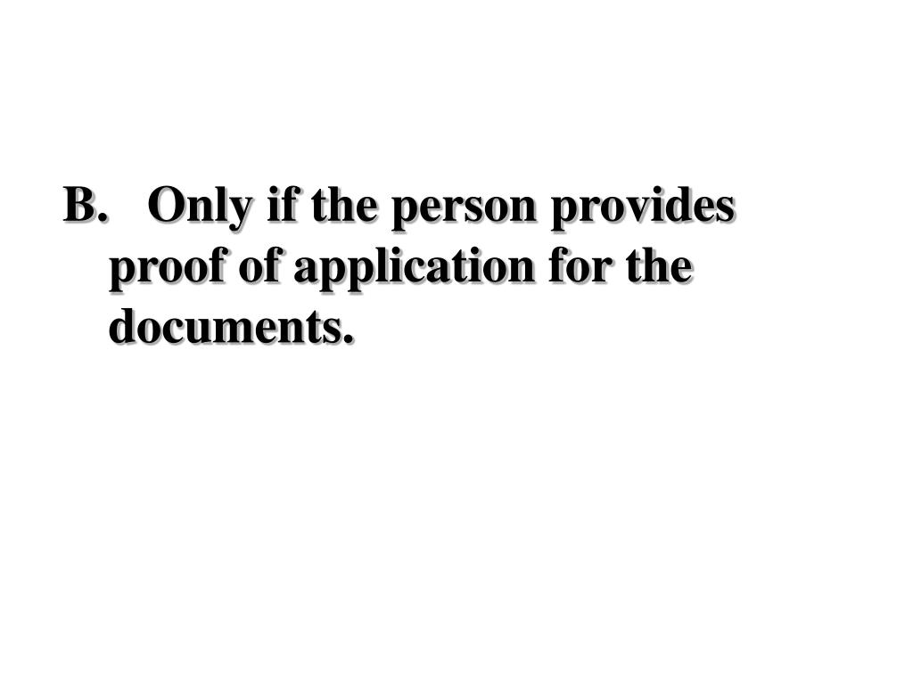 Only if the person provides proof of application for the documents.
