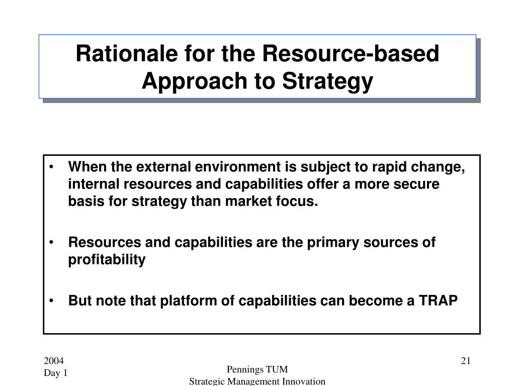 Rationale for the Resource-based Approach to Strategy