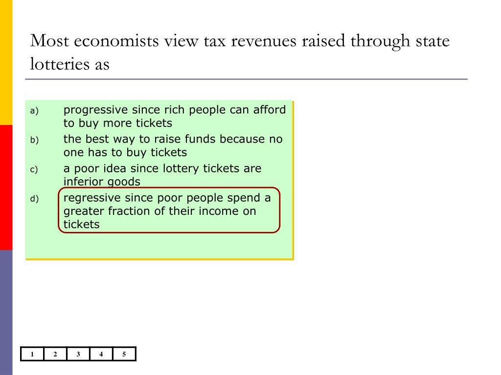 Most economists view tax revenues raised through state lotteries as