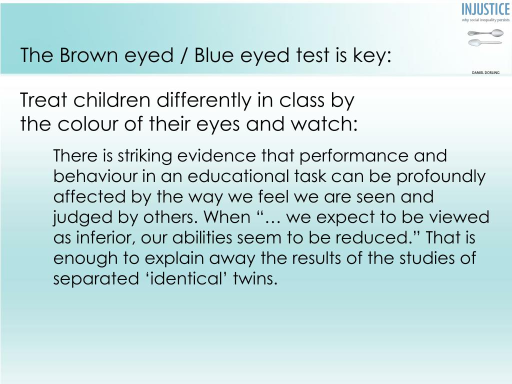 The Brown eyed / Blue eyed test is key: