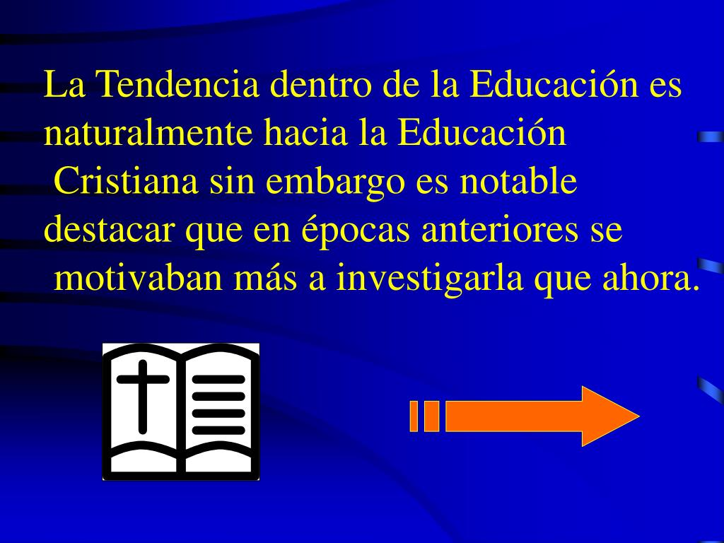La Tendencia dentro de la Educación es naturalmente hacia la Educación