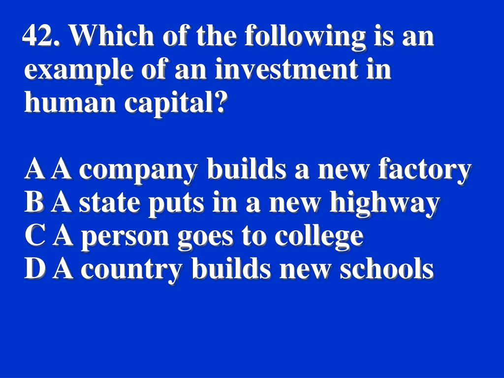 42. Which of the following is an example of an investment in human capital?