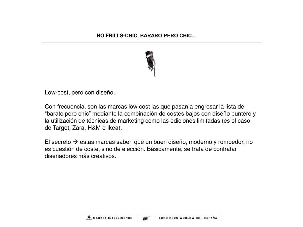 NO FRILLS-CHIC, BARARO PERO CHIC…